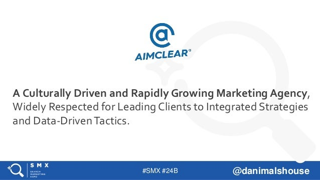 #SMX #24B @danimalshouse A Culturally Driven and Rapidly Growing Marketing Agency, Widely Respected for Leading Clients to...