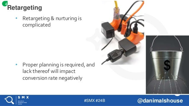 #SMX #24B @danimalshouse • Retargeting & nurturing is complicated • Proper planning is required, and lack thereof will imp...