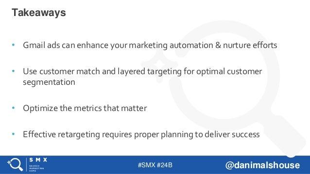 #SMX #24B @danimalshouse • Gmail ads can enhance your marketing automation & nurture efforts • Use customer match and laye...