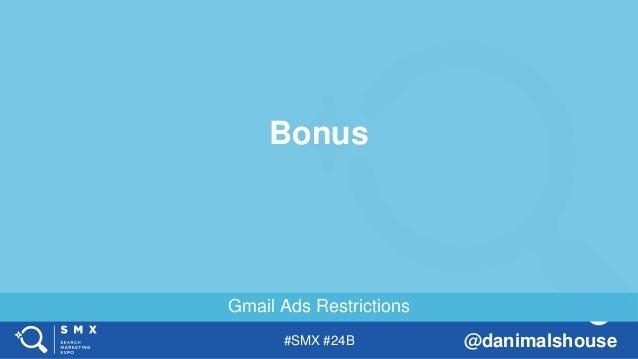 #SMX #24B @danimalshouse Gmail Ads Restrictions Bonus