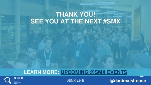 #SMX #24B @danimalshouse LEARN MORE: UPCOMING @SMX EVENTS THANK YOU! SEE YOU AT THE NEXT #SMX