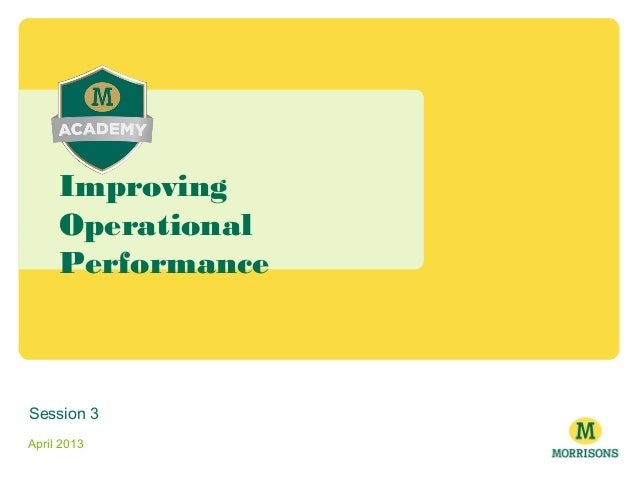 Session 3 April 2013 Improving Operational Performance