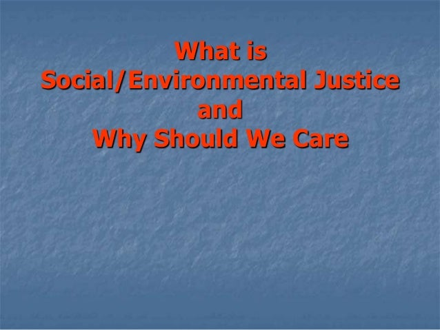 What isSocial/Environmental JusticeandWhy Should We Care
