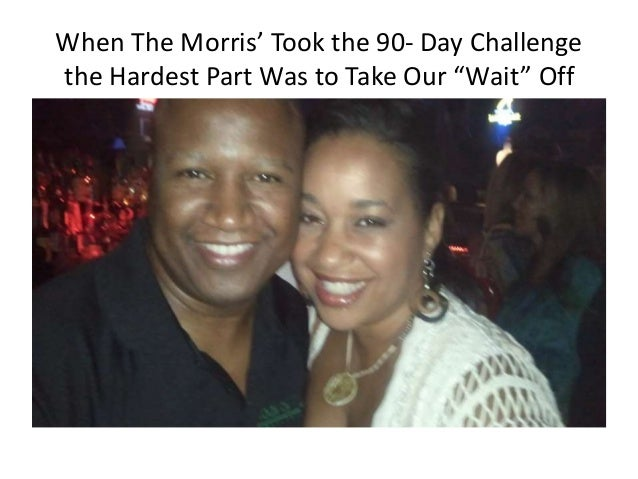"When The Morris' Took the 90- Day Challengethe Hardest Part Was to Take Our ""Wait"" Off"