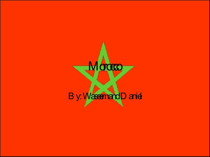 Morocco  By: Waseem and Daniel