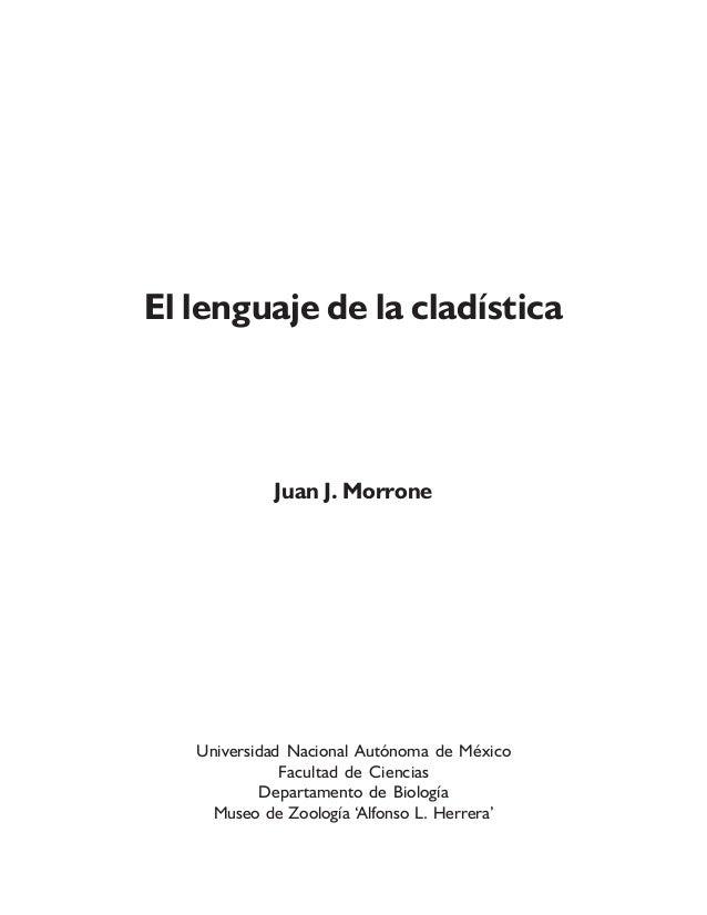 El lenguaje de la cladísticaJuan J. MorroneUniversidad Nacional Autónoma de MéxicoFacultad de CienciasDepartamento de Biol...