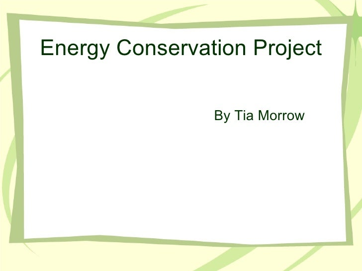 Energy Conservation Project By Tia Morrow