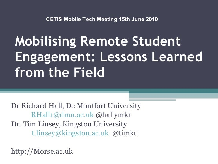 Mobilising Remote Student Engagement: Lessons Learned from the Field Dr Richard Hall, De Montfort University  [email_addre...