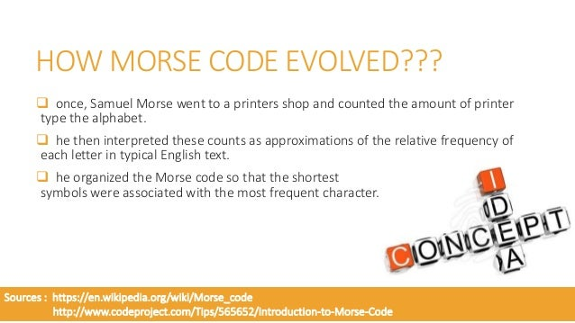'E' is the most commonly used letter so its Morse code is just a single dot. The letter 'I' has two dots. The letter 'T...