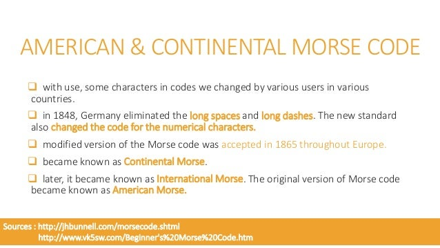 THE DIFFERENCE BETWEEN THE MORSE AND THE CONTINENTAL CODES Morse Continental Morse Continental C . . . C _ . _ . 1 . _ _ ....