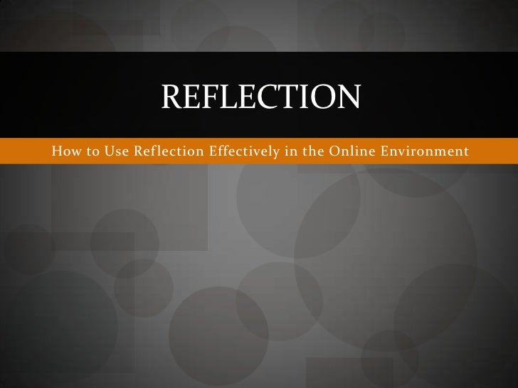 How to Use Reflection Effectively in the Online Environment<br />Reflection<br />