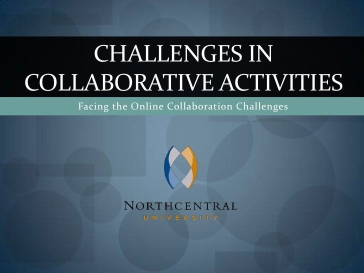 Facing the Online Collaboration Challenges<br />Challenges in collaborative Activities<br />