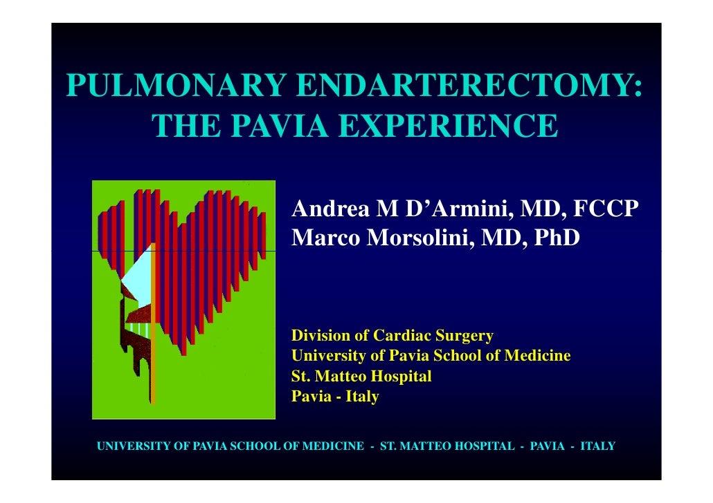 PULMONARY ENDARTERECTOMY:     THE PAVIA EXPERIENCE                               Andrea M D'Armini, MD, FCCP              ...