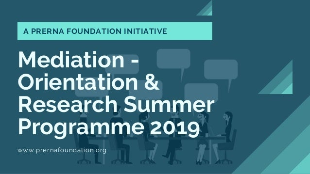 Mediation - Orientation & Research Summer Programme 2019 www.prernafoundation.org A PRERNA FOUNDATION INITIATIVE