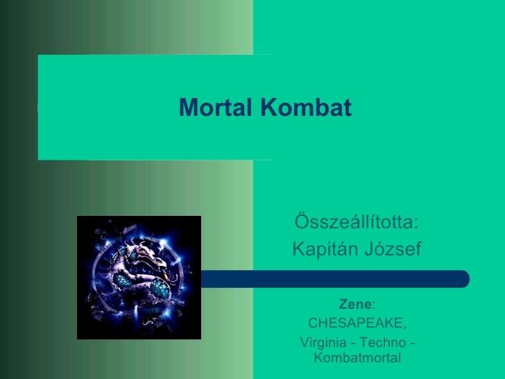 Mortal Kombat Összeállította: Kapitán József Zene : CHESAPEAKE, Virginia - Techno - Kombatmortal