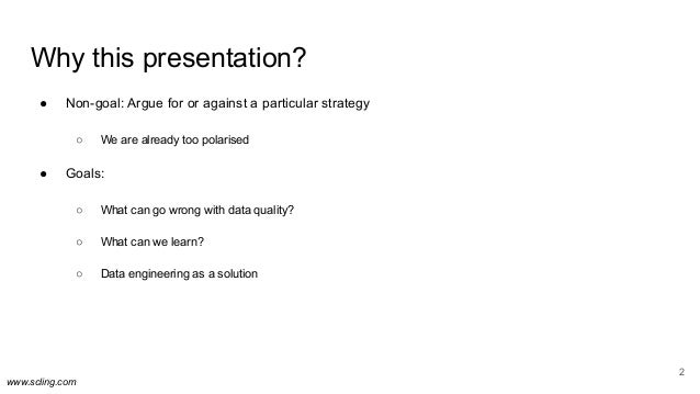 www.scling.com Why this presentation? ● Non-goal: Argue for or against a particular strategy ○ We are already too polarise...