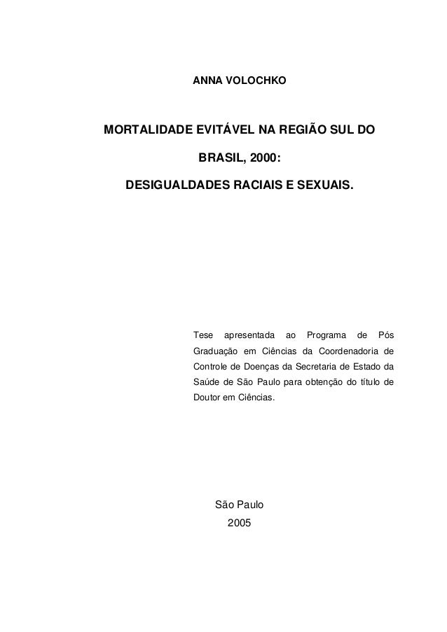 ANNA VOLOCHKO  MORTALIDADE EVITÁVEL NA REGIÃO SUL DO  BRASIL, 2000:  DESIGUALDADES RACIAIS E SEXUAIS.  Tese apresentada ao...