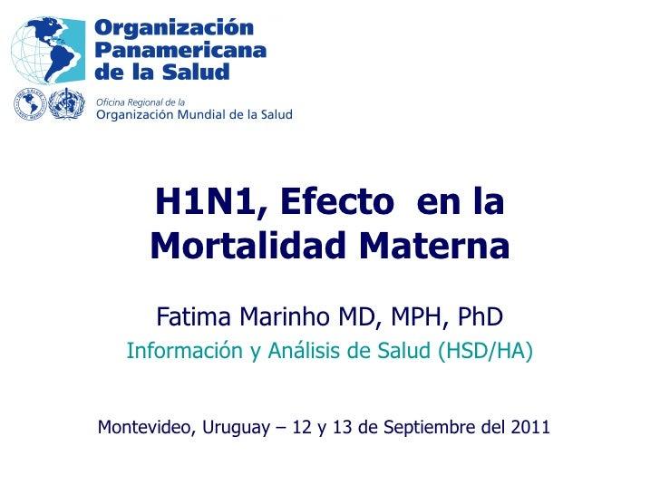 Fatima Marinho MD, MPH, PhD Información y Análisis de Salud (HSD/HA) H1N1, Efecto  en la Mortalidad Materna Montevideo, Ur...