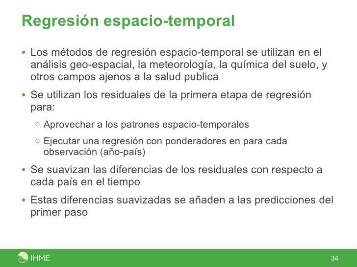 Regresión espacio-temporal  <ul><li>Los métodos de regresión espacio-temporal se utilizan en el análisis geo-espacial, la ...