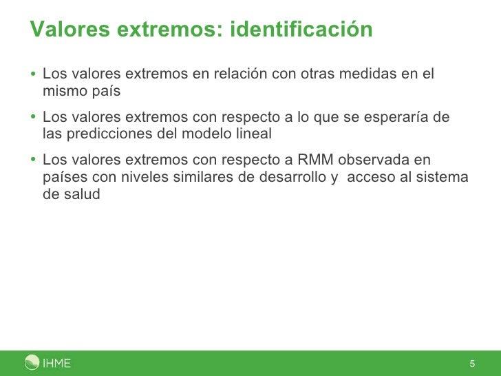 Valores extremos: identificación <ul><li>Los valores extremos en relación con otras medidas en el mismo país </li></ul><ul...