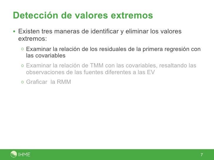 Detección de valores extremos <ul><li>Existen tres maneras de identificar y eliminar los valores extremos: </li></ul><ul><...