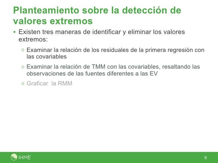 Planteamiento sobre la detección de valores extremos <ul><li>Existen tres maneras de identificar y eliminar los valores ex...