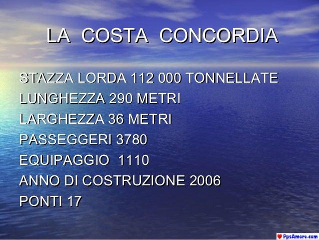 LA COSTA CONCORDIALA COSTA CONCORDIA STAZZA LORDA 112 000 TONNELLATESTAZZA LORDA 112 000 TONNELLATE LUNGHEZZA 290 METRILUN...