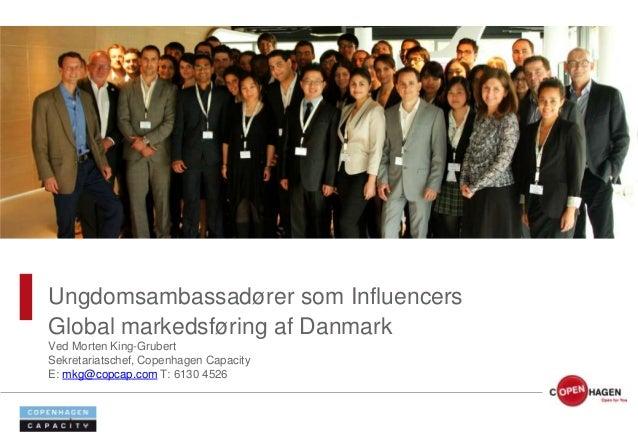 Ungdomsambassadører som InfluencersGlobal markedsføring af DanmarkVed Morten King-GrubertSekretariatschef, Copenhagen Capa...