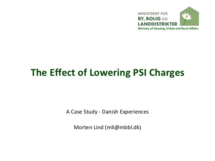 Ministry of Housing, Urban and Rural AffairsThe Effect of Lowering PSI Charges       A Case Study - Danish Experiences    ...