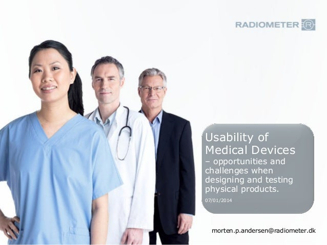Usability of Medical Devices – opportunities and challenges when designing and testing physical products. 07/01/2014  mort...