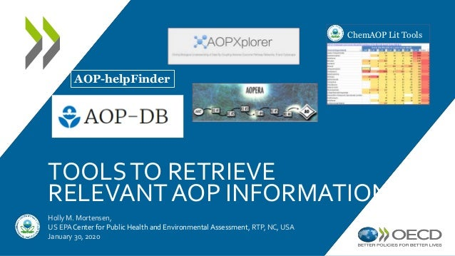 TOOLSTO RETRIEVE RELEVANT AOP INFORMATION Holly M. Mortensen, US EPA Center for Public Health and Environmental Assessment...