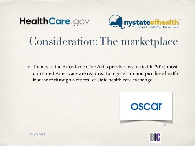 Consideration:The marketplace ✤ Thanks to the Affordable Care Act's provisions enacted in 2010, most uninsured Americans a...
