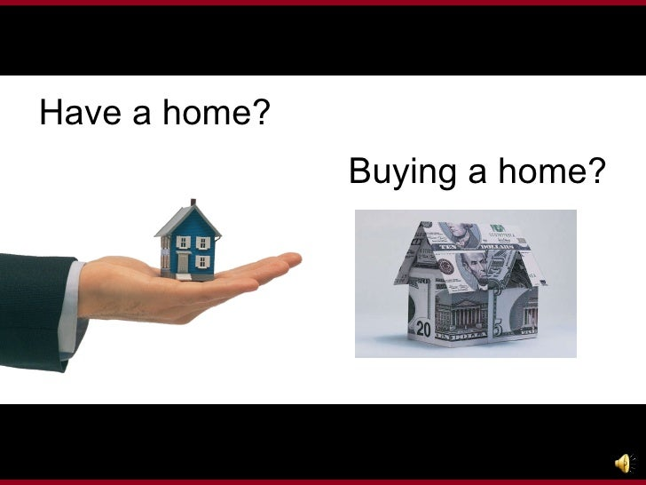 Have a home? Buying a home?