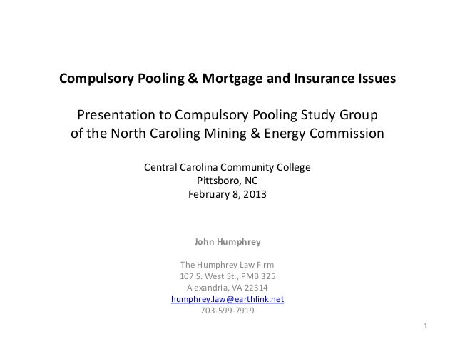 Compulsory Pooling & Mortgage and Insurance Issues  Presentation to Compulsory Pooling Study Group of the North Caroling M...