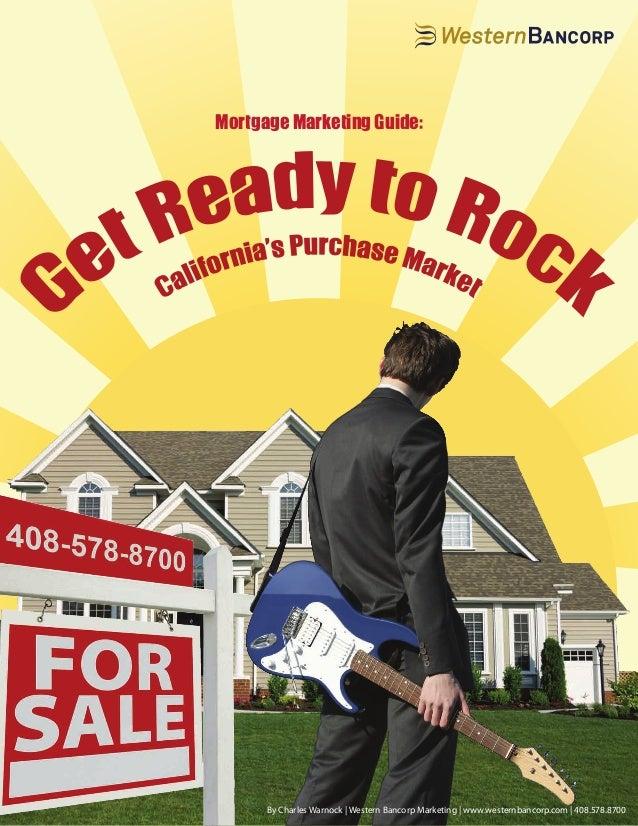 Mortgage Marketing Guide:By Charles Warnock | Western Bancorp Marketing | www.westernbancorp.com | 408.578.8700