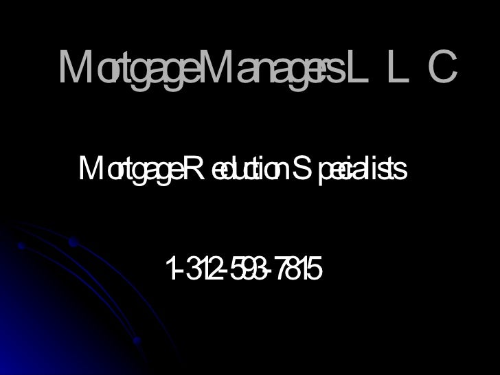 Mortgage Managers LLC Mortgage Reduction Specialists 1-312-593-7815