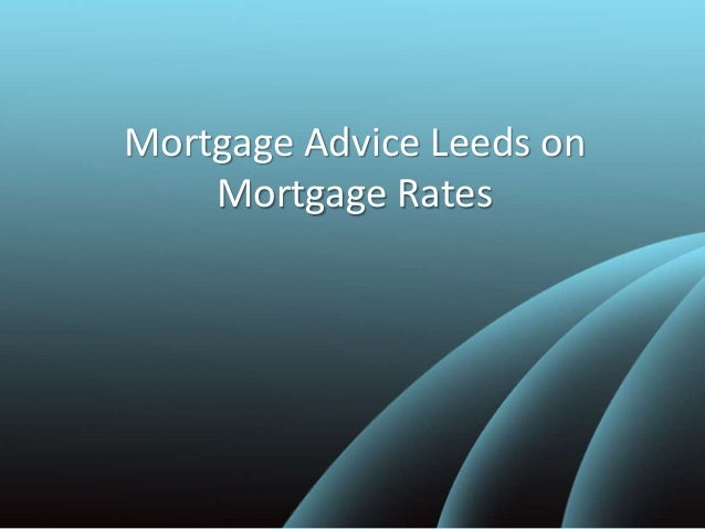 Mortgage Advice Leeds on Mortgage Rates