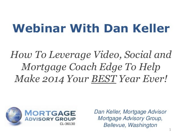 Webinar With Dan Keller How To Leverage Video, Social and Mortgage Coach Edge To Help Make 2014 Your BEST Year Ever!  Dan ...