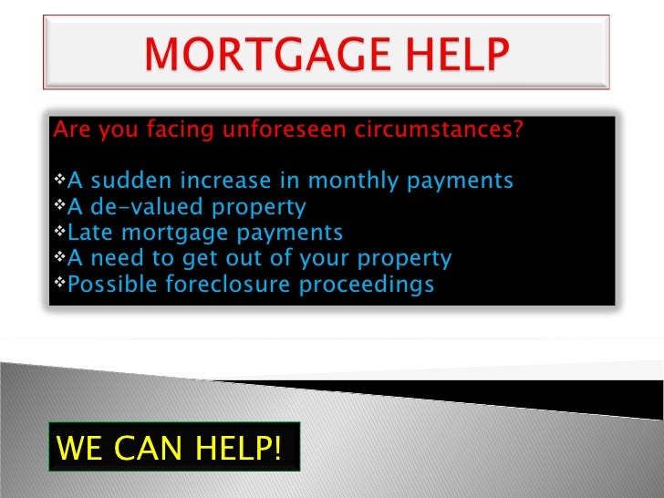 <ul><li>Are you facing unforeseen circumstances? </li></ul><ul><li>A sudden increase in monthly payments </li></ul><ul><li...