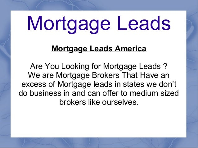 Mortgage LeadsMortgage Leads AmericaAre You Looking for Mortgage Leads ?We are Mortgage Brokers That Have anexcess of Mort...
