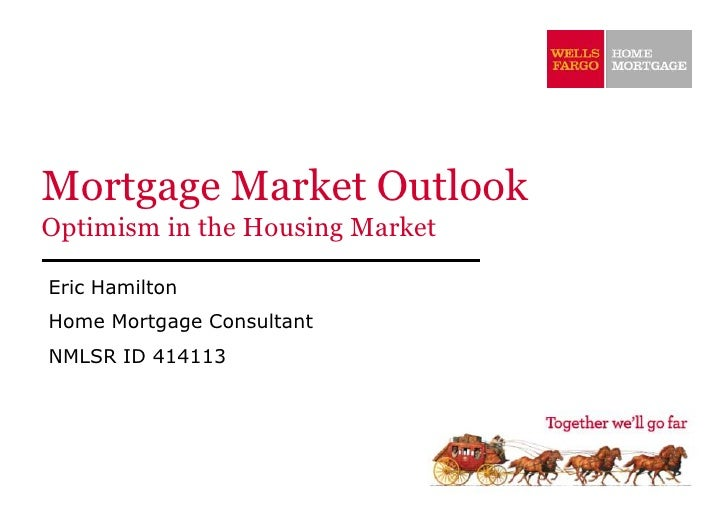 Mortgage Market OutlookOptimism in the Housing MarketEric HamiltonHome Mortgage ConsultantNMLSR ID 414113