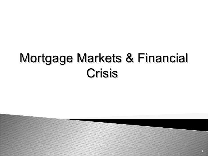 Mortgage Markets & Financial          Crisis                               1