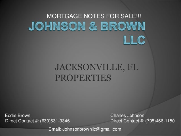 MORTGAGE NOTES FOR SALE!!! Email: Johnsonbrownllc@gmail.com Eddie Brown Direct Contact #: (630)631-3346 Charles Johnson Di...