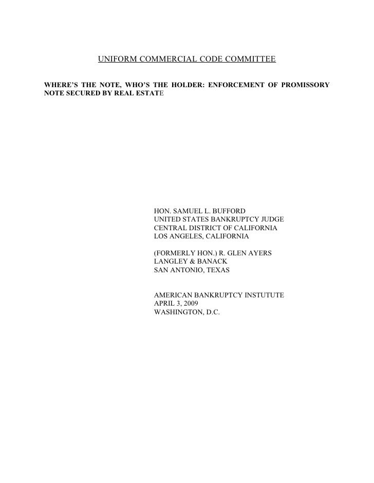 UNIFORM COMMERCIAL CODE COMMITTEE  WHERE'S THE NOTE, WHO'S THE HOLDER: ENFORCEMENT OF PROMISSORY NOTE SECURED BY REAL ESTA...