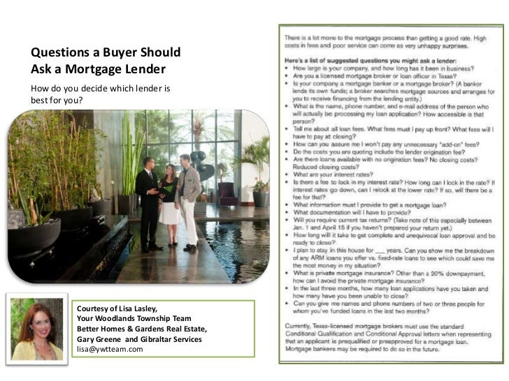 Questions a Buyer ShouldAsk a Mortgage LenderHow do you decide which lender isbest for you?           Courtesy of Lisa Las...