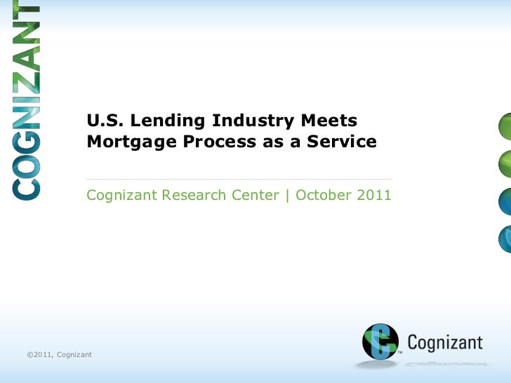 U.S. Lending Industry Meets              Mortgage Process as a Service              Cognizant Research Center | October 20...