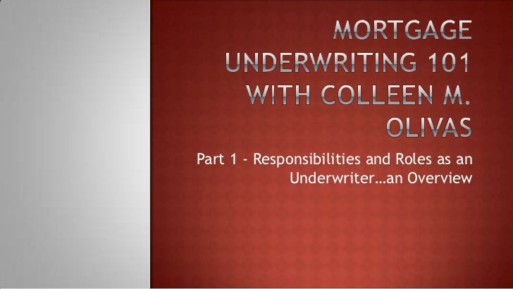 Part 1 - Responsibilities and Roles as an              Underwriter…an Overview