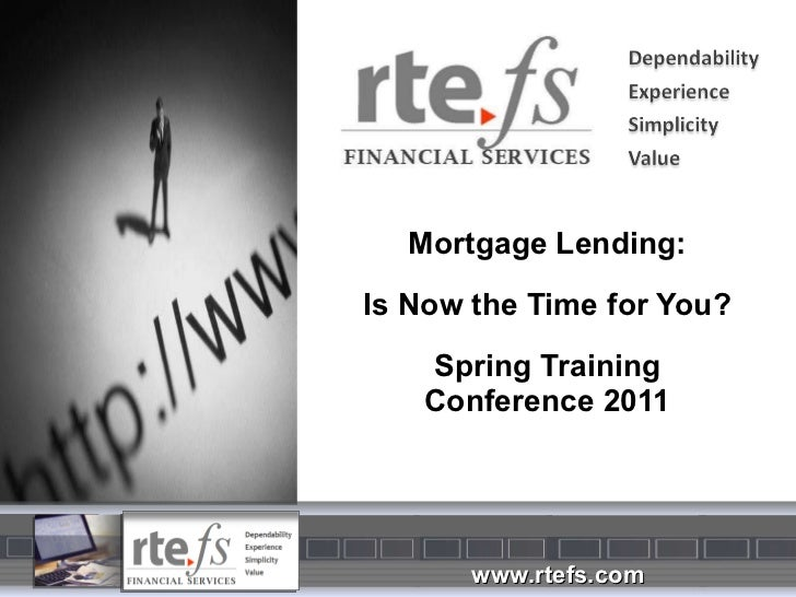 Mortgage Lending: Is Now the Time for You? Spring Training Conference 2011