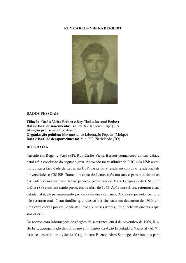 RUY CARLOS VIEIRA BERBERT  DADOS PESSOAIS  Filiação: Ottília Vieira Berbert e Ruy Thales Jaccoud Berbert  Data e local de ...