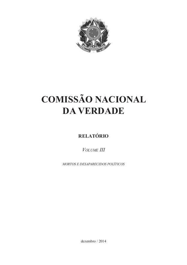 COMISSÃO NACIONAL  DA VERDADE  RELATÓRIO  Volume III  MORTOS E DESAPARECIDOS POLÍTICOS  dezembro / 2014